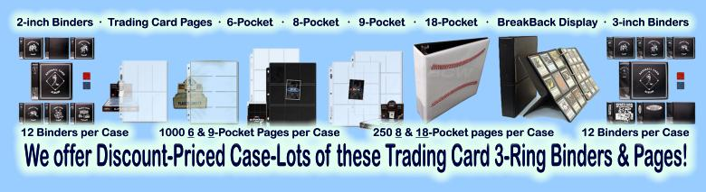 Click here to visit the TRADING-CARD COLLECTOR SUPPLIES: BINDERS, PAGES section of our eBay Store